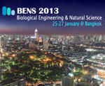 2013 Bangkok International Conference on Biological Engineering & Natural Science (BENS'2013), 25-27 January, 2013, Bangkok, Thailand